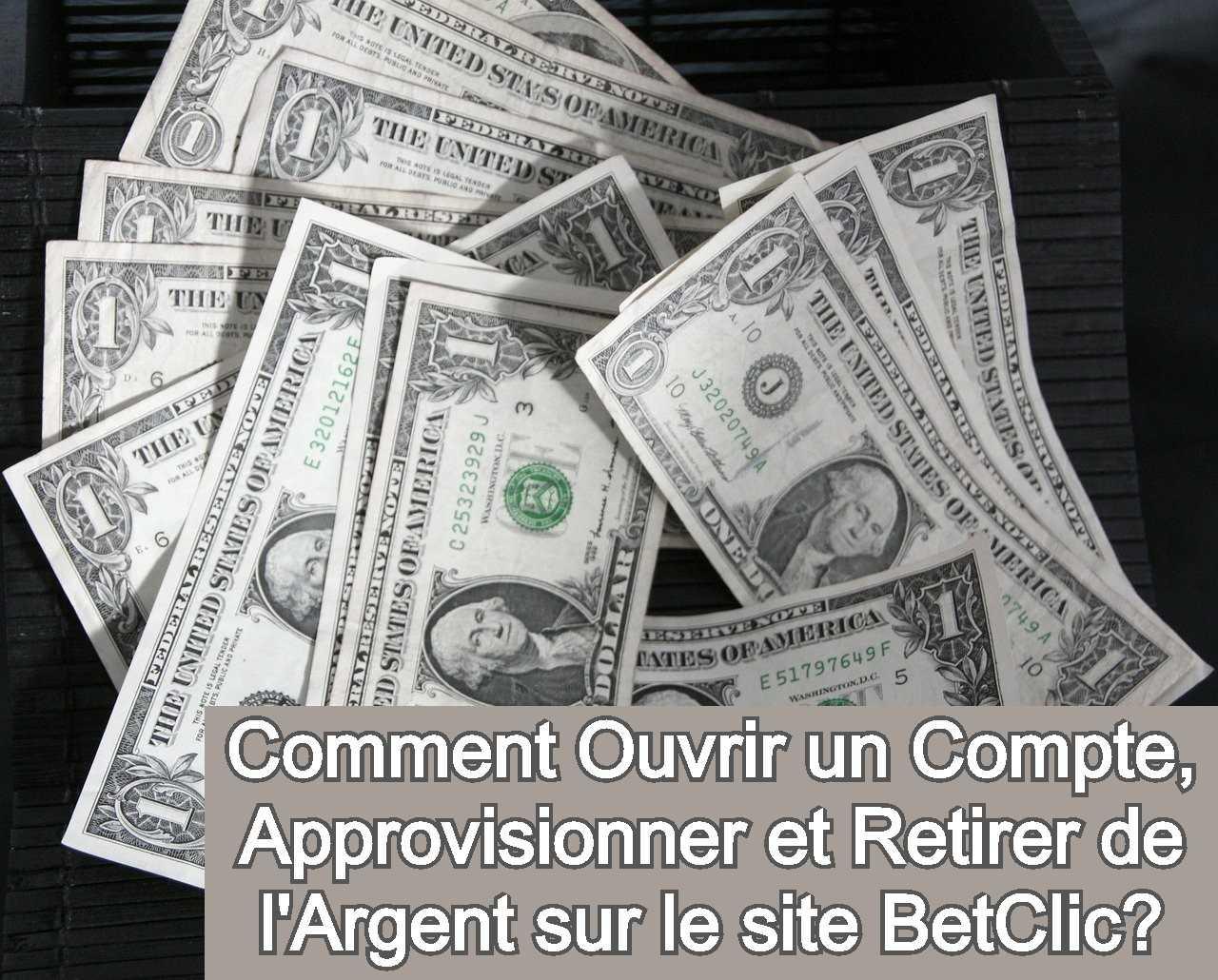Comment Ouvrir un Compte, Approvisionner et Retirer de l'Argent sur le site BetClic?