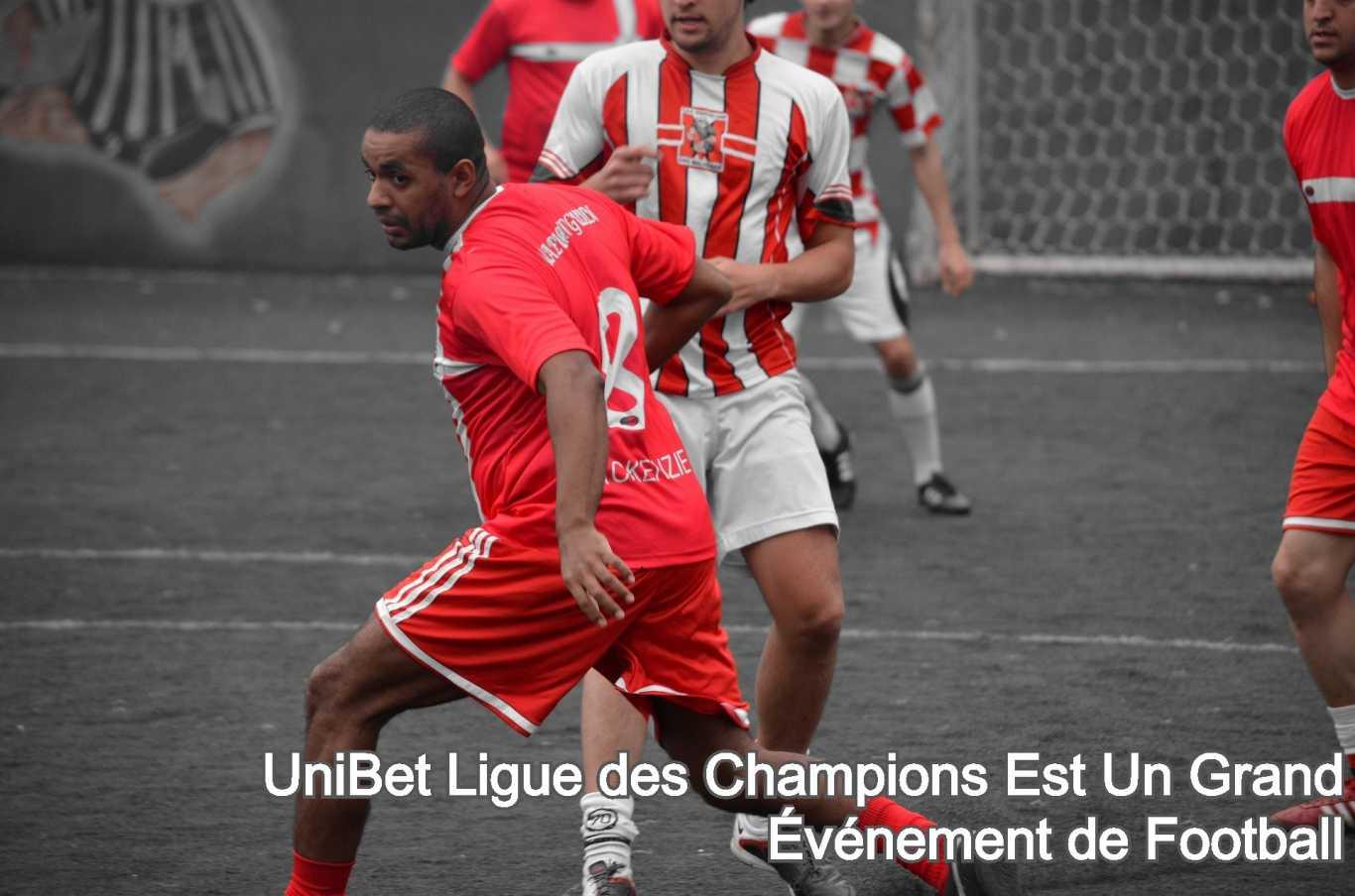 UniBet Ligue des Champions Est Un Grand Événement de Football