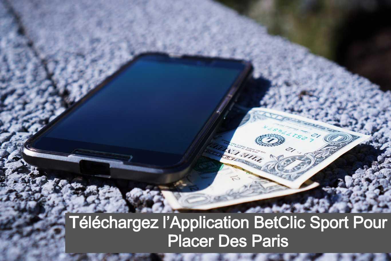 Téléchargez l'Application BetClic Sport Pour Placer Des Paris